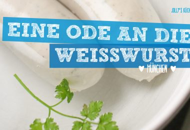 Weißwurst - wie man sie isst, was man daraus machen kann